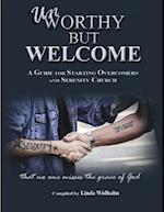 Unworthy But Welcome: A Guide for Starting Overcomers and Serenity Church