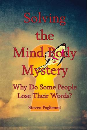 Solving the Mind-Body Mystery (why do some people lose their words?)