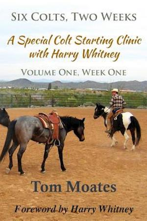 Six Colts, Two Weeks, A Special Colt Starting Clinic with Harry Whitney