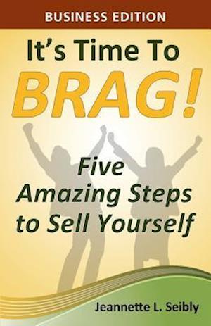 Bog, paperback It's Time to Brag! Business Edition af Jeannette L. Seibly