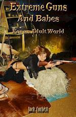 Extreme Guns and Babes for an Adult World