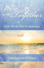 We're in This Together: Forty World War II Memories