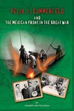 Felix A. Sommerfeld and the Mexican Front in the Great War af Heribert Von Feilitzsch