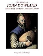 The Music of John Dowland Made Easy for Solo Classical Guitar