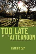 Too Late in the Afternoon
