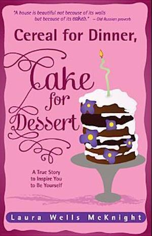 Cereal for Dinner, Cake for Dessert