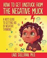 How to Get Unstuck from the Negative Muck