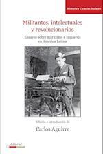 Militantes, Intelectuales y Revolucionarios. Ensayos Sobre Marxismo E Izquierda En America Latina af Carlos Aguirre