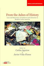 From the Ashes of History: Loss and Recovery of Archives and Libraries in Modern Latin America af Javier Villa-flores, Carlos Aguirre