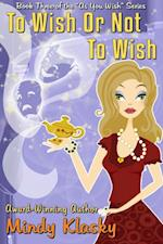 To Wish or Not To Wish