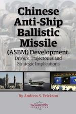 Chinese Anti-Ship Ballistic Missile (ASBM) Development af Andrew S. Erickson