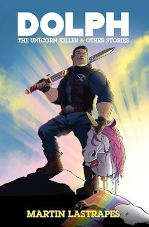 Dolph the Unicorn Killer and Other Stories