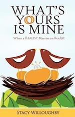 What's Yours Is Mine - When a Realist Marries and Idealist