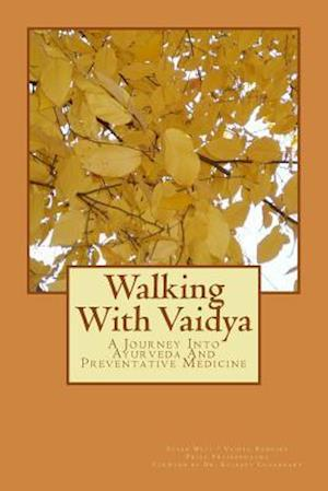 Walking with Vaidya - A Journey Into Ayurveda and Preventative Medicine