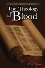 The Theology of Blood: An Exploration of The Theology of Christ's Blood