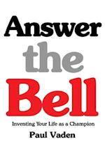 Answer the Bell: Inventing Your Life as a Champion
