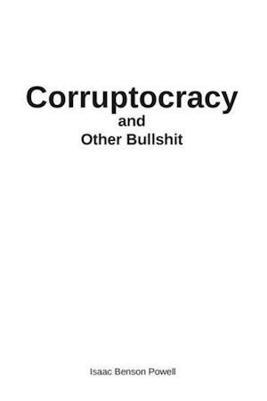 Corruptocracy and Other Bullshit
