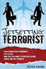 Jetsetting Terrorist: True Stories From TSA Checkpoints - From A Real Convicted
