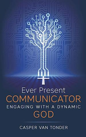 Bog, hardback Ever Present Communicator: Engaging with a Dynamic God af Casper J Van Tonder