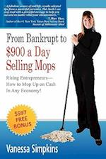 From bankrupt to $900 a day selling mops. Rising entrepreneurs how to mop up on cash in any economy!