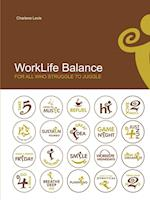 Worklife Balance: For All Who Struggle to Juggle