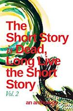 The Short Story Is Dead, Long Live the Short Story! Volume 2
