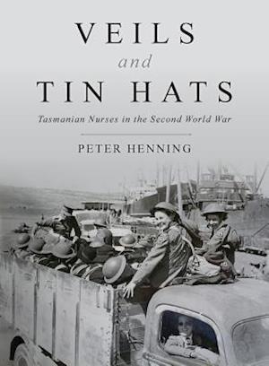 Veils and Tin Hats - Tasmanian Nurses in the Second World War