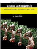Beyond Self Resistance 15 Week Bodybuilding Introductory Mini Course af Marlon Birch