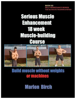 Bog, hæftet Serious Muscle Enhancement 18 Week Muscle-Building Course af Marlon Birch