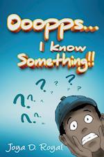Ooopps, I Know Something!!