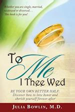 To Me I Thee Wed