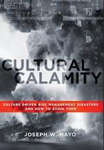 Cultural Calamity: Culture Driven Risk Management Disasters and How to Avoid Them