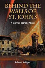 Behind the Walls of St. John's: A Story of Catholic Abuse af Arlene Krieger