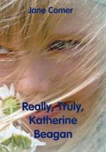 Really, Truly, Katherine Beagan