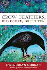 Crow Feathers, Red Ochre, Green Tea af Gwendolyn Morgan