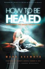 How to Be Healed from Sickness and Diseases Through Christ
