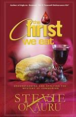 The Christ we eat: Understanding and applying the mystery of communion