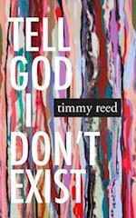Tell God I Don't Exist af Timmy Reed