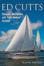 Ed Cutts Designer, Boatbuilder, and Cutts Method Inventor af Wayne Brown