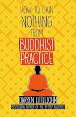 How to Gain Nothing from Buddhist Practice