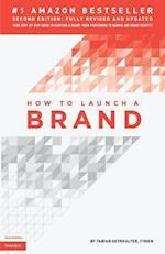 How to Launch a Brand (2nd Edition - Trade) (2nd Edition Trade)