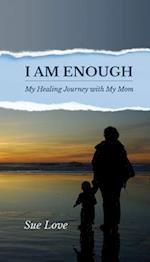 I Am Enough: My Healing Journey with My Mom