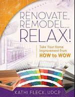 Renovate, Remodel...Relax!