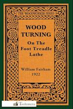 Wood-Turning on the Foot Treadle Lathe af William Fairham