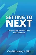 Getting to Next: Lessons to Help Take Your Career to the Next Level af Cash Nickerson