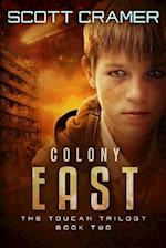 Colony East - The Toucan Trilogy - Book 2 (Toucan Trilogy)