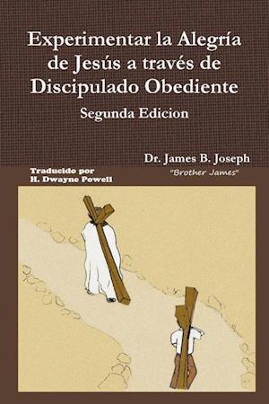 Bog, paperback Experimentar La Alegria de Jesus a Traves de Discipulado Obediente, Segunda Edicion af Dr James B. Joseph