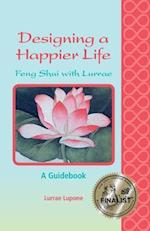 Designing a Happier Life - Feng Shui with Lurrae - A Guidebook