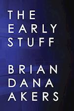 The Early Stuff af Brian Dana Akers