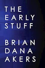 Early Stuff af Brian Dana Akers